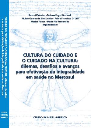 """Lançamento do livro """"Cultura do Cuidado e o Cuidado na Cultura: dilemas, desafios e avanços para efetivação da integralidade em saúde no Mercosul"""""""